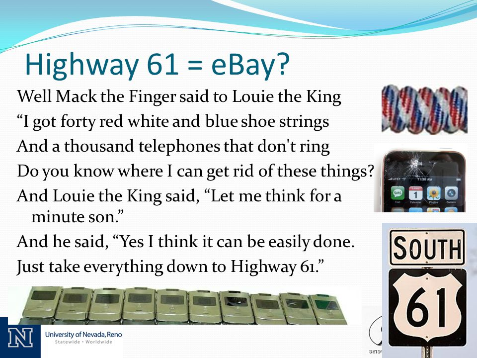 Highway 61 = eBay? Well Mack the Finger said to Louie the King I got forty red white and blue shoe strings And a thousand telephones that don't ring D