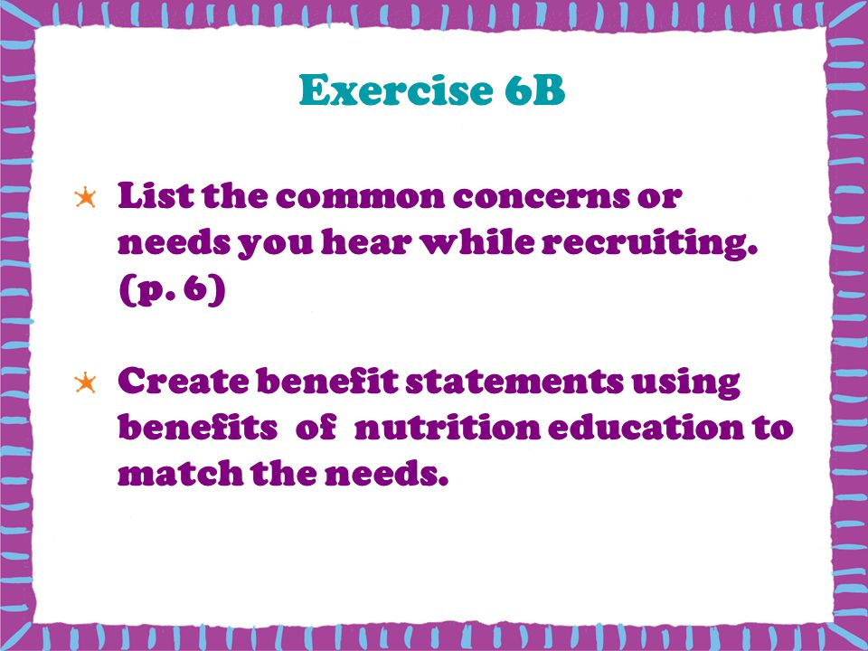 Exercise 6B List the common concerns or needs you hear while recruiting.
