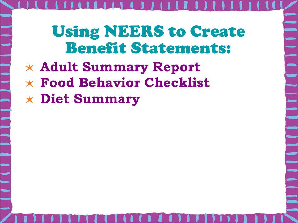 Using NEERS to Create Benefit Statements: Adult Summary Report Food Behavior Checklist Diet Summary