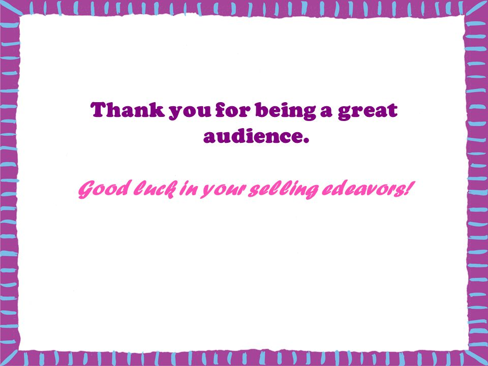 Thank you for being a great audience. Good luck in your selling edeavors!