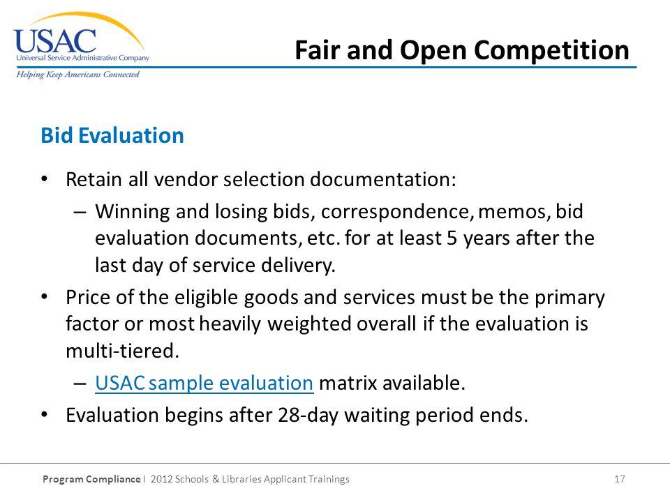 Program Compliance I 2012 Schools & Libraries Applicant Trainings 17 Retain all vendor selection documentation: – Winning and losing bids, correspondence, memos, bid evaluation documents, etc.