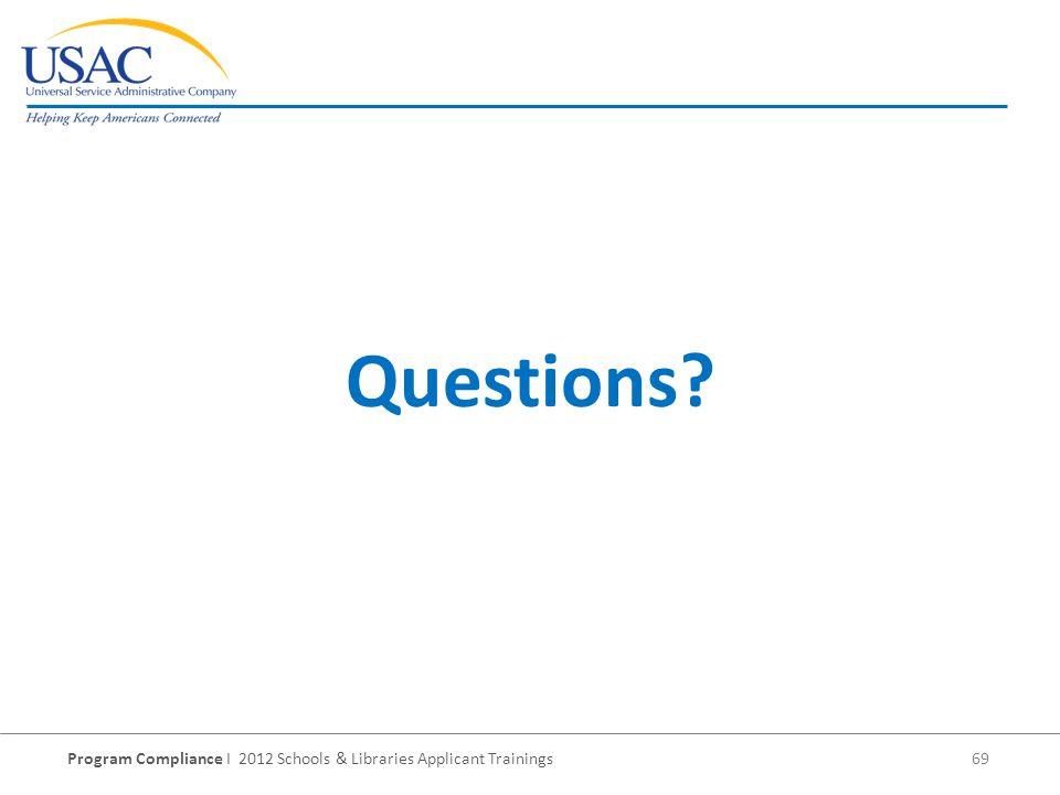 Program Compliance I 2012 Schools & Libraries Applicant Trainings 69 Questions