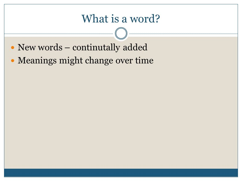 What is a word? New words – continutally added Meanings might change over time