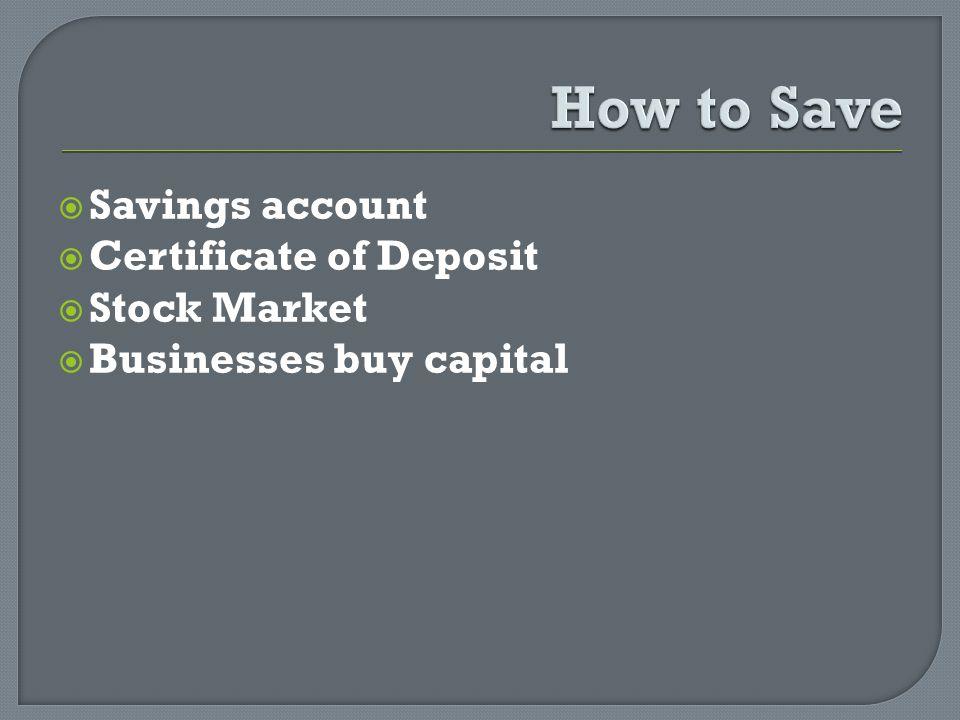 Savings account Certificate of Deposit Stock Market Businesses buy capital