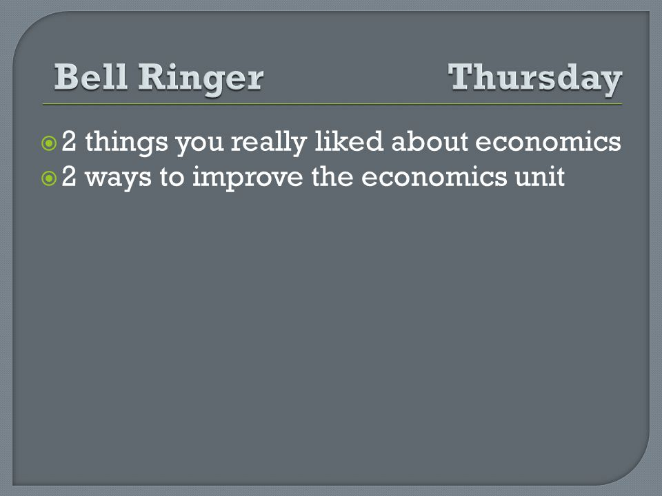 2 things you really liked about economics 2 ways to improve the economics unit