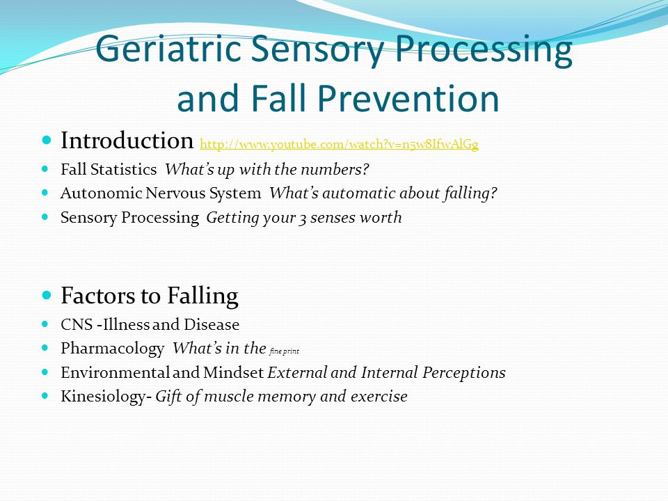 Geriatric Sensory Processing and Fall Prevention Introduction http://www.youtube.com/watch?v=n5w8IfwAlGg http://www.youtube.com/watch?v=n5w8IfwAlGg Fa