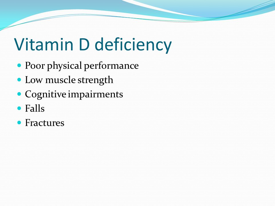 Vitamin D deficiency Poor physical performance Low muscle strength Cognitive impairments Falls Fractures