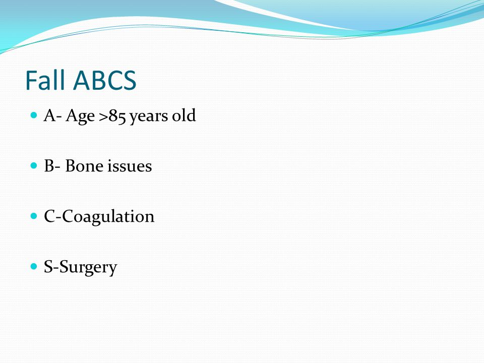 Fall ABCS A- Age >85 years old B- Bone issues C-Coagulation S-Surgery