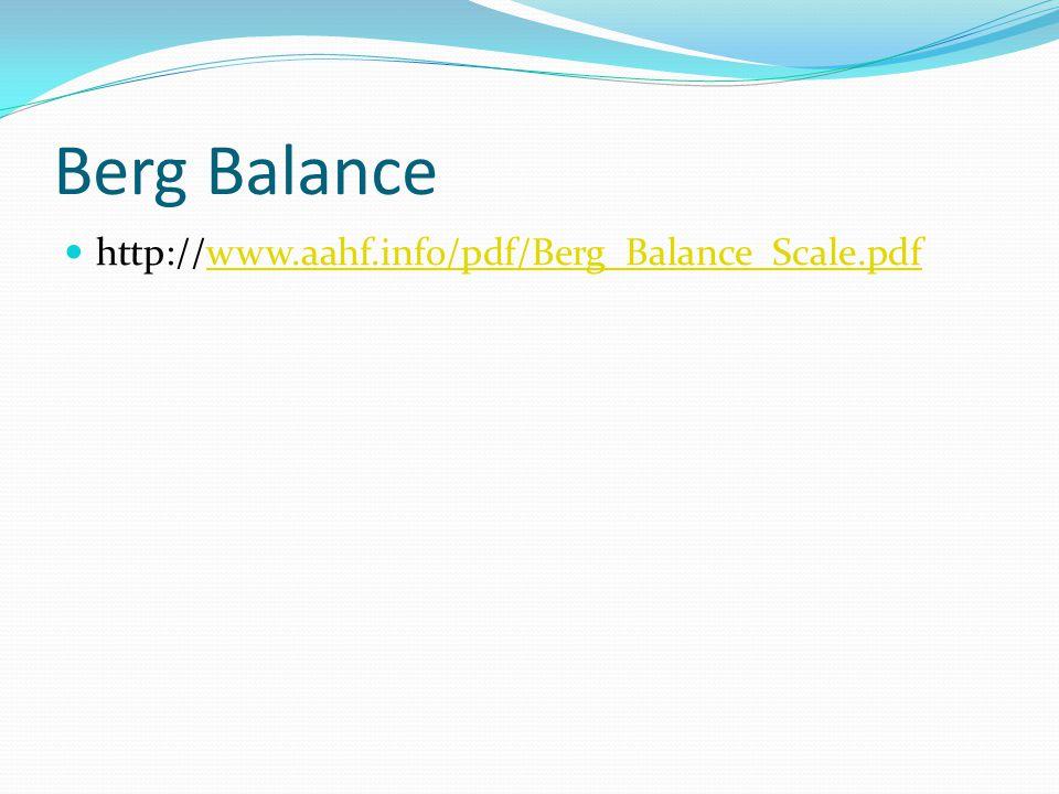 Berg Balance http://www.aahf.info/pdf/Berg_Balance_Scale.pdfwww.aahf.info/pdf/Berg_Balance_Scale.pdf