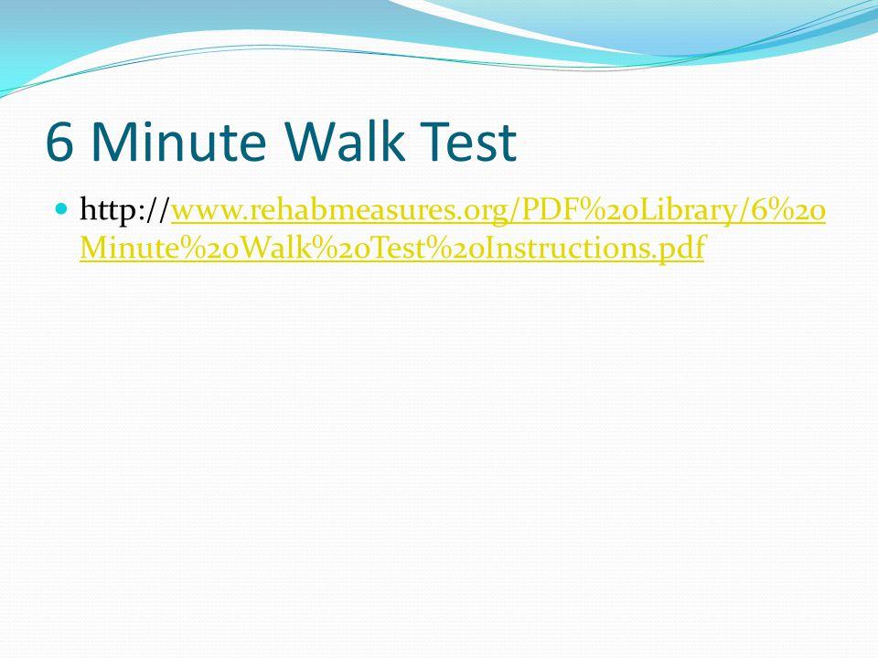 6 Minute Walk Test http://www.rehabmeasures.org/PDF%20Library/6%20 Minute%20Walk%20Test%20Instructions.pdfwww.rehabmeasures.org/PDF%20Library/6%20 Min