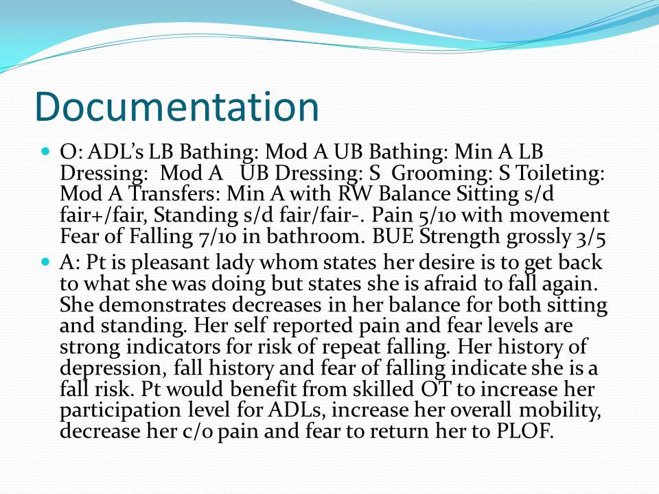 Documentation O: ADLs LB Bathing: Mod A UB Bathing: Min A LB Dressing: Mod A UB Dressing: S Grooming: S Toileting: Mod A Transfers: Min A with RW Bala