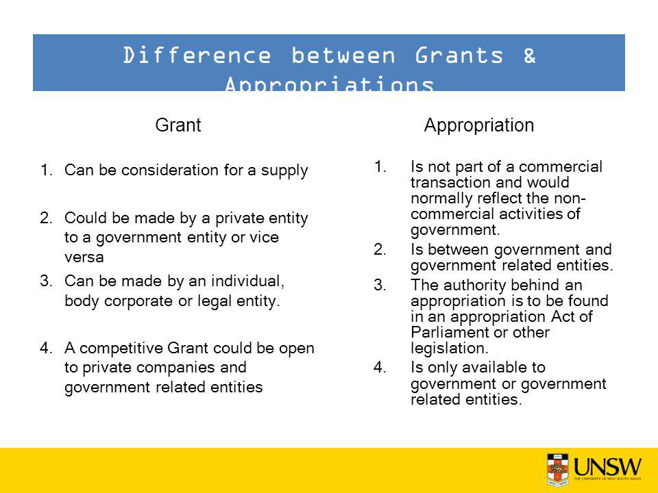 Grant 1.Can be consideration for a supply 2.Could be made by a private entity to a government entity or vice versa 3.Can be made by an individual, body corporate or legal entity.