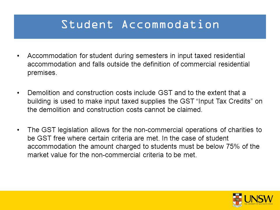 Accommodation for student during semesters in input taxed residential accommodation and falls outside the definition of commercial residential premises.