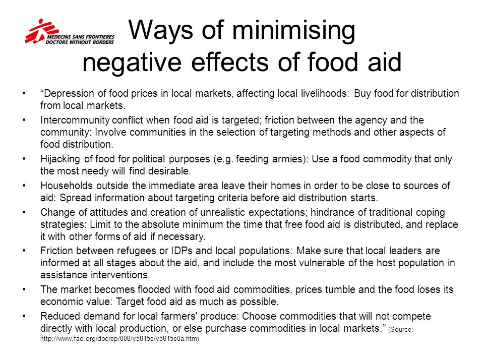 Ways of minimising negative effects of food aid Depression of food prices in local markets, affecting local livelihoods: Buy food for distribution from local markets.