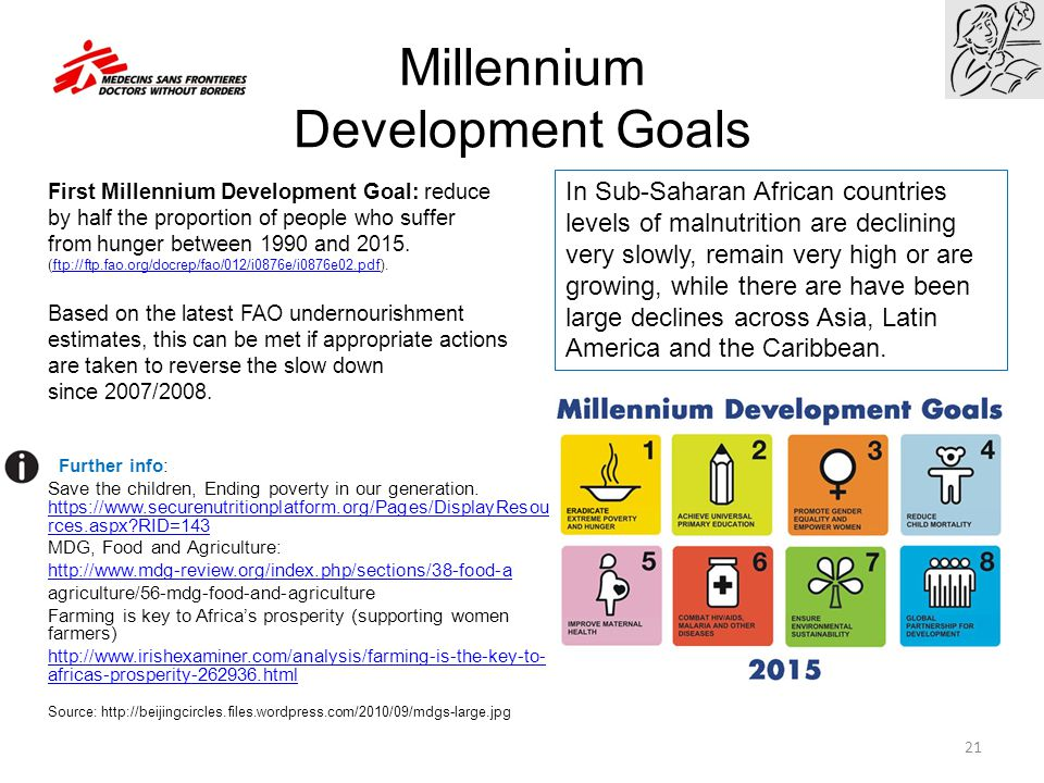 Millennium Development Goals First Millennium Development Goal: reduce by half the proportion of people who suffer from hunger between 1990 and 2015.