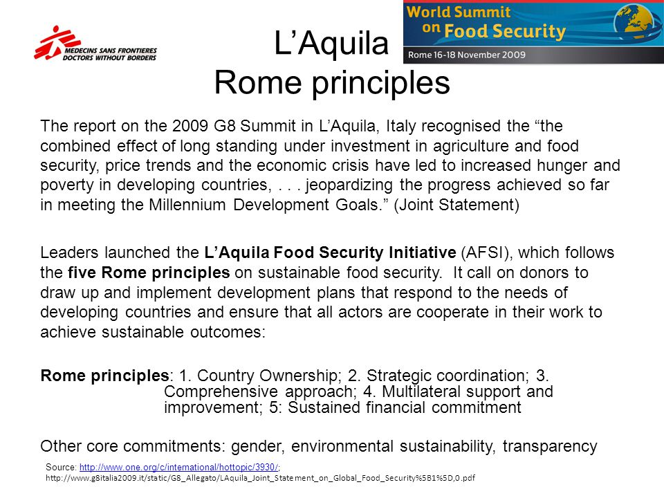 LAquila Rome principles The report on the 2009 G8 Summit in LAquila, Italy recognised the the combined effect of long standing under investment in agriculture and food security, price trends and the economic crisis have led to increased hunger and poverty in developing countries,...