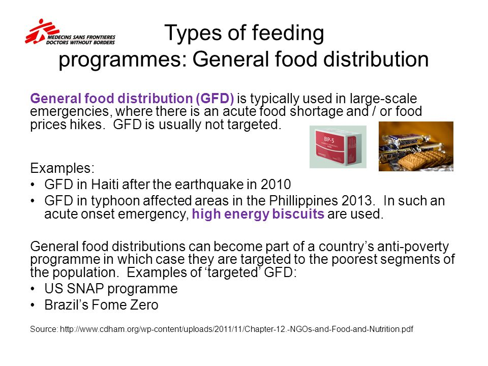 Types of feeding programmes: General food distribution General food distribution (GFD) is typically used in large-scale emergencies, where there is an