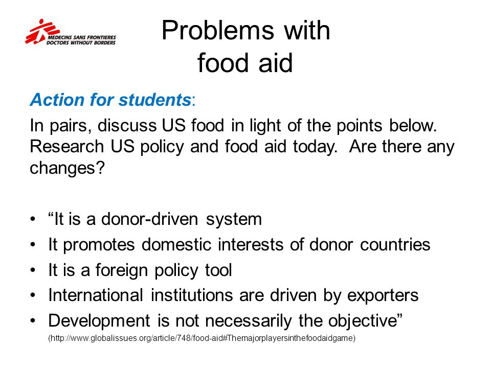 Problems with food aid Action for students: In pairs, discuss US food in light of the points below. Research US policy and food aid today. Are there a