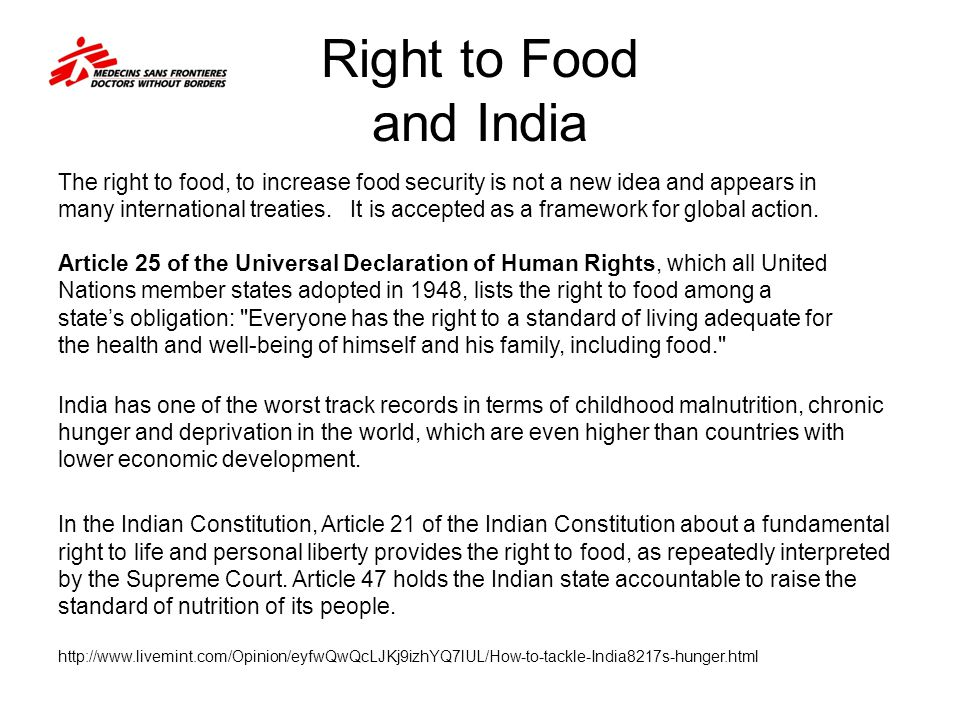 Right to Food and India The right to food, to increase food security is not a new idea and appears in many international treaties. It is accepted as a