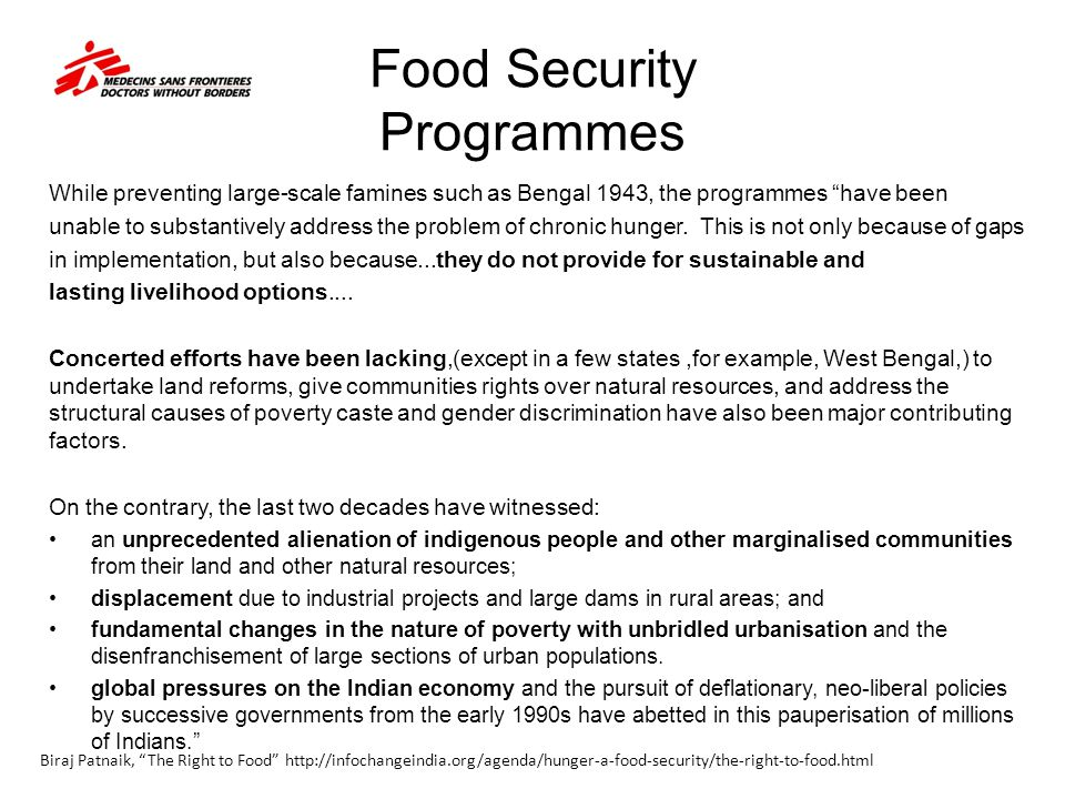 Food Security Programmes While preventing large-scale famines such as Bengal 1943, the programmes have been unable to substantively address the problem of chronic hunger.