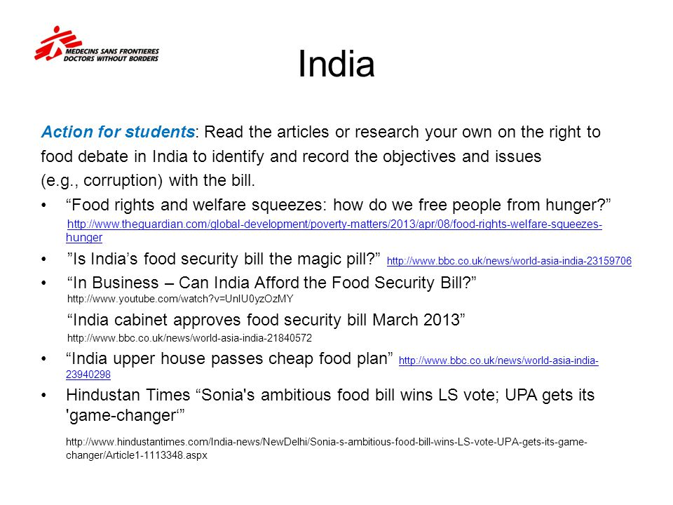India Action for students: Read the articles or research your own on the right to food debate in India to identify and record the objectives and issues (e.g., corruption) with the bill.
