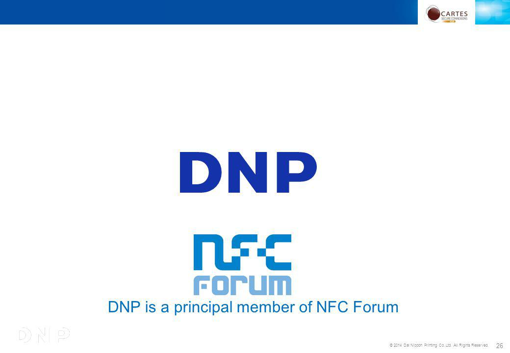 © 2014 Dai Nippon Printing Co.,Ltd. All Rights Reserved. 26 DNP is a principal member of NFC Forum
