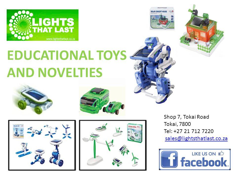 Shop 7, Tokai Road Tokai, 7800 Tel: +27 21 712 7220 sales@lightsthatlast.co.za EDUCATIONAL TOYS AND NOVELTIES