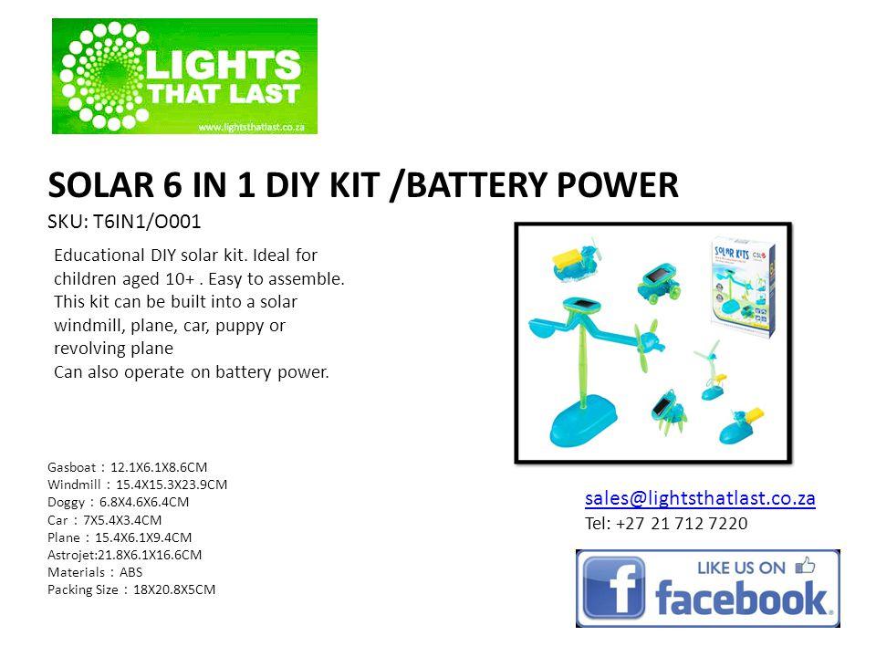SOLAR 6 IN 1 DIY KIT /BATTERY POWER SKU: T6IN1/O001 sales@lightsthatlast.co.za Tel: +27 21 712 7220 Educational DIY solar kit. Ideal for children aged