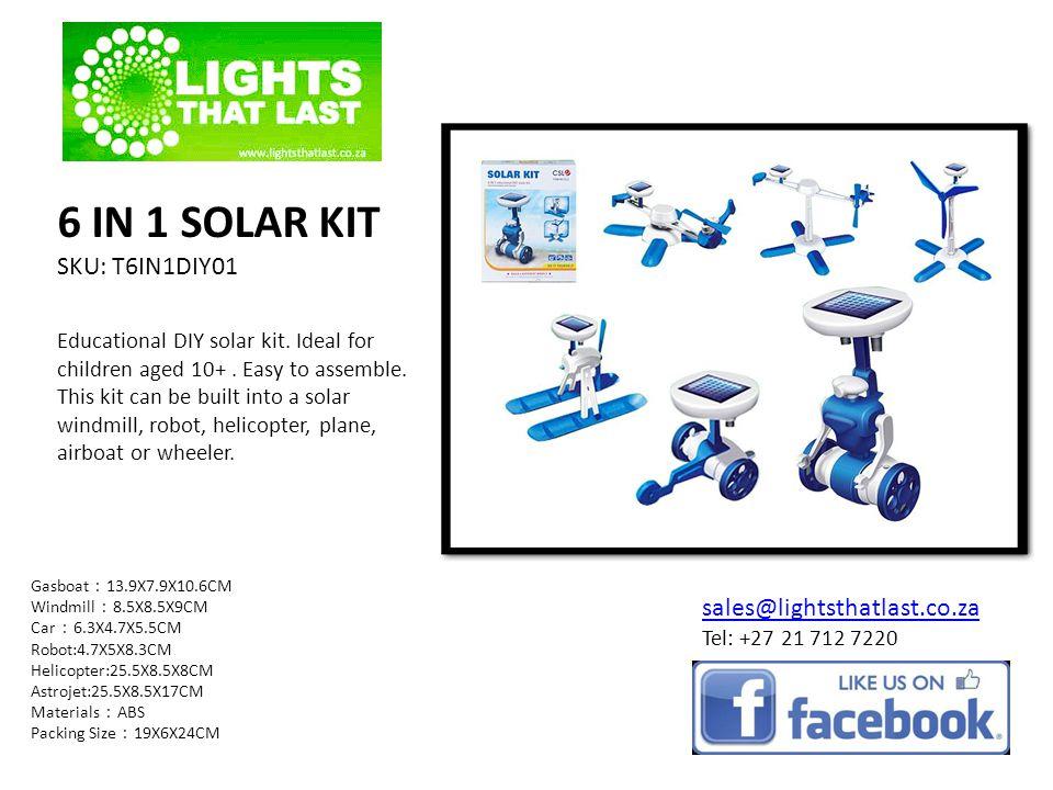 6 IN 1 SOLAR KIT SKU: T6IN1DIY01 sales@lightsthatlast.co.za Tel: +27 21 712 7220 Educational DIY solar kit. Ideal for children aged 10+. Easy to assem