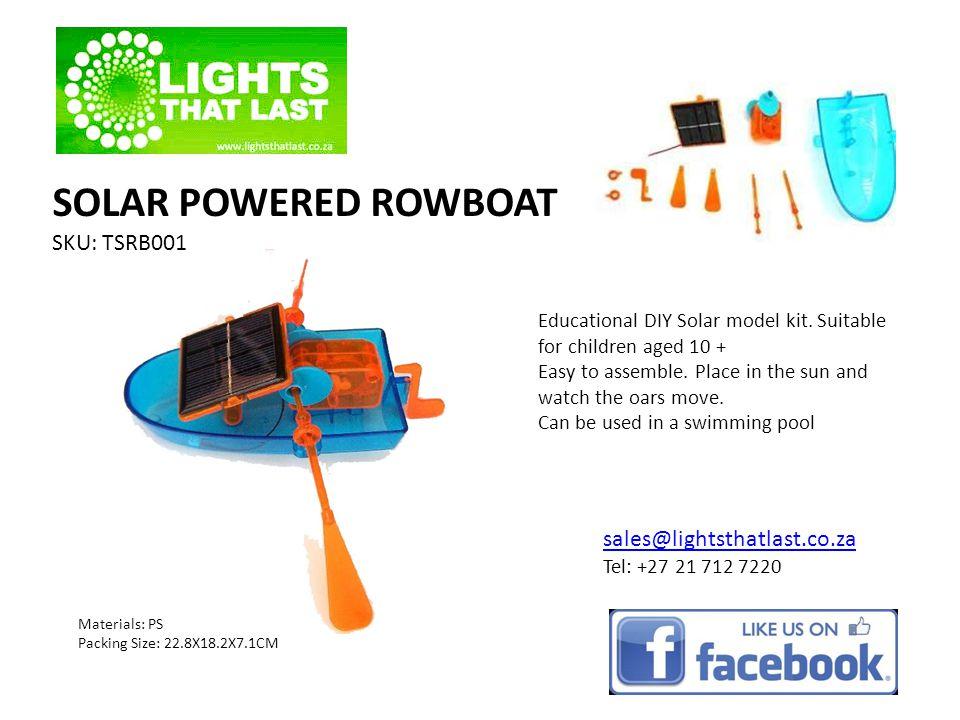 SOLAR POWERED ROWBOAT SKU: TSRB001 sales@lightsthatlast.co.za Tel: +27 21 712 7220 Educational DIY Solar model kit.