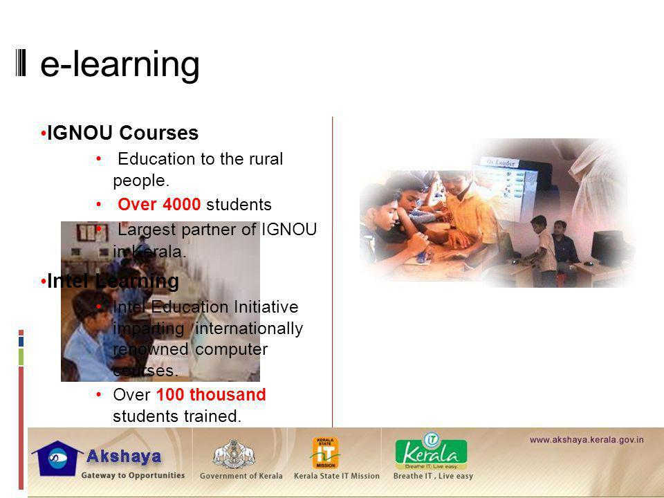 e-learning IGNOU Courses Education to the rural people. Over 4000 students Largest partner of IGNOU in Kerala. Intel Learning Intel Education Initiati