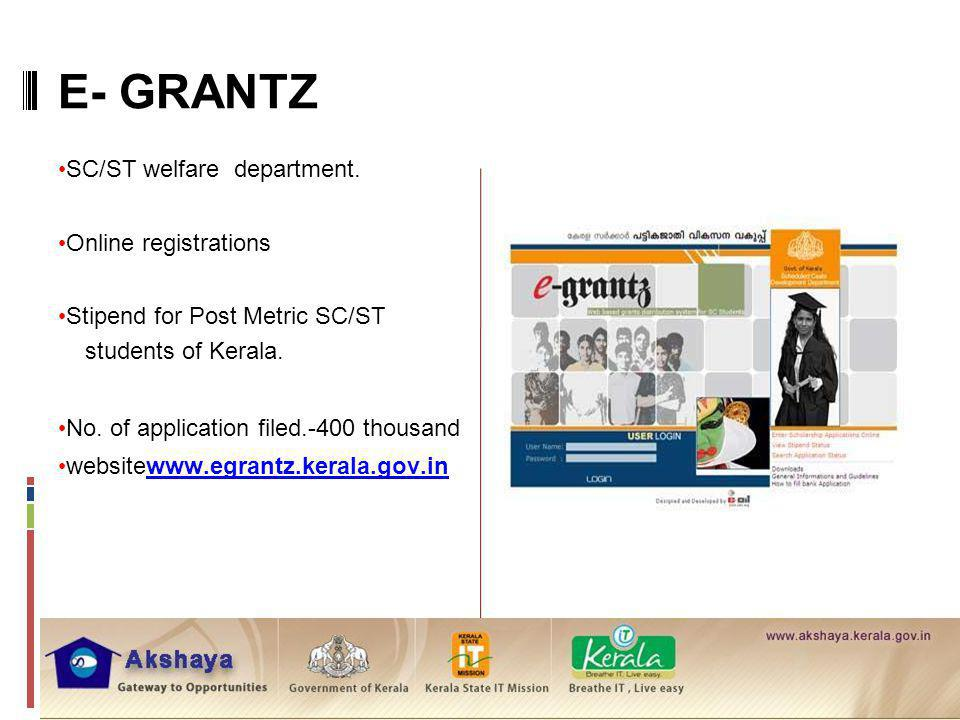 E- GRANTZ SC/ST welfare department. Online registrations Stipend for Post Metric SC/ST students of Kerala. No. of application filed.-400 thousand webs
