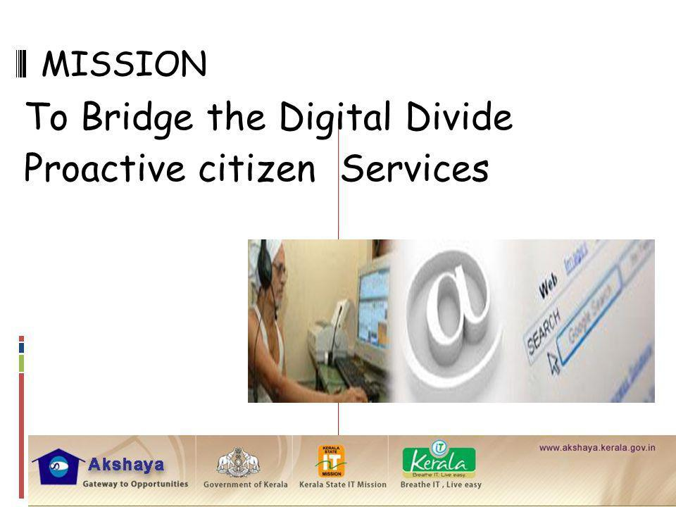 MISSION To Bridge the Digital Divide Proactive citizen Services