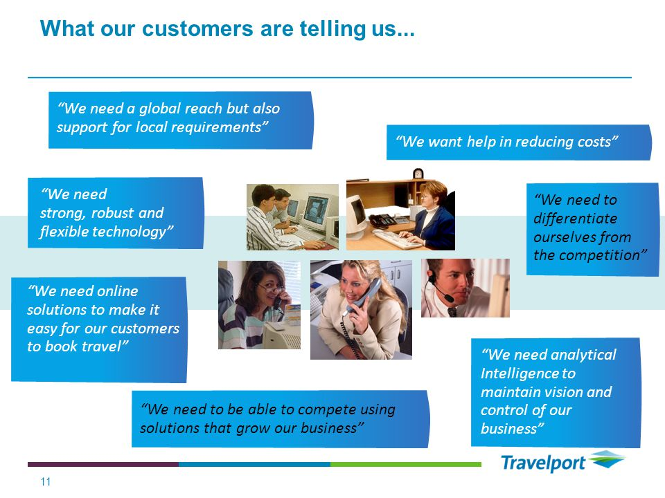What our customers are telling us... 11 We need a global reach but also support for local requirements responsibility We want help in reducing costs W