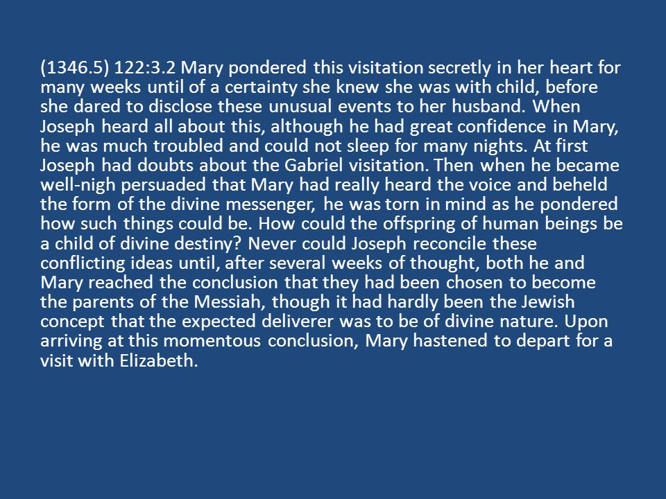(1346.5) 122:3.2 Mary pondered this visitation secretly in her heart for many weeks until of a certainty she knew she was with child, before she dared