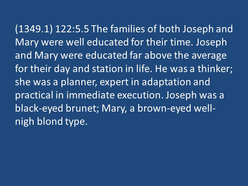 (1349.1) 122:5.5 The families of both Joseph and Mary were well educated for their time.