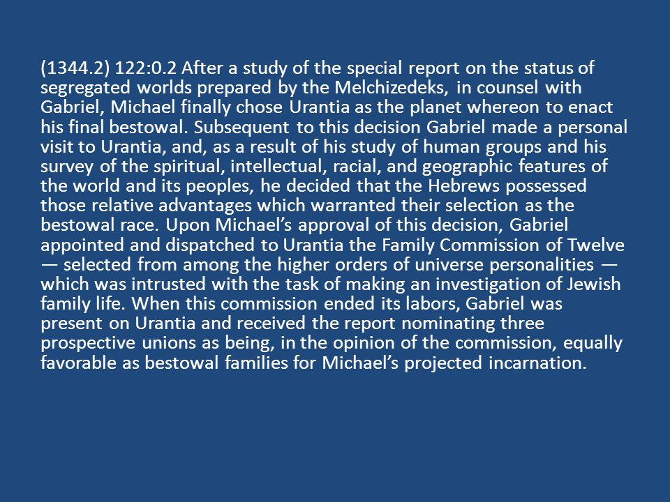 (1344.2) 122:0.2 After a study of the special report on the status of segregated worlds prepared by the Melchizedeks, in counsel with Gabriel, Michael