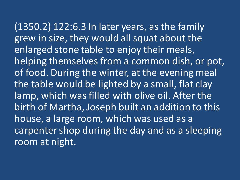 (1350.2) 122:6.3 In later years, as the family grew in size, they would all squat about the enlarged stone table to enjoy their meals, helping themselves from a common dish, or pot, of food.