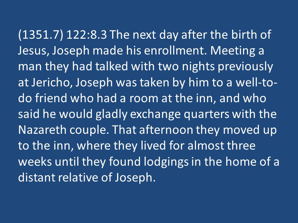 (1351.7) 122:8.3 The next day after the birth of Jesus, Joseph made his enrollment. Meeting a man they had talked with two nights previously at Jerich