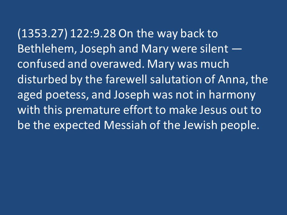 (1353.27) 122:9.28 On the way back to Bethlehem, Joseph and Mary were silent confused and overawed.
