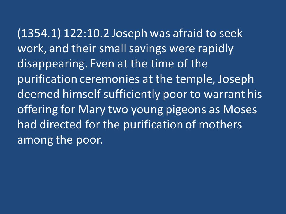 (1354.1) 122:10.2 Joseph was afraid to seek work, and their small savings were rapidly disappearing.