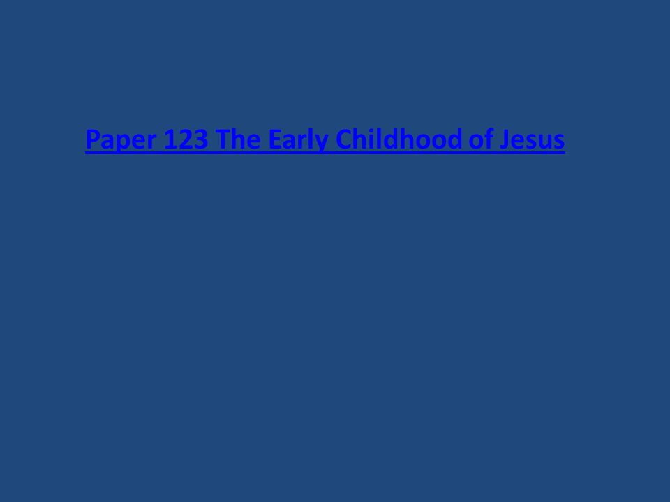 Paper 123 The Early Childhood of Jesus