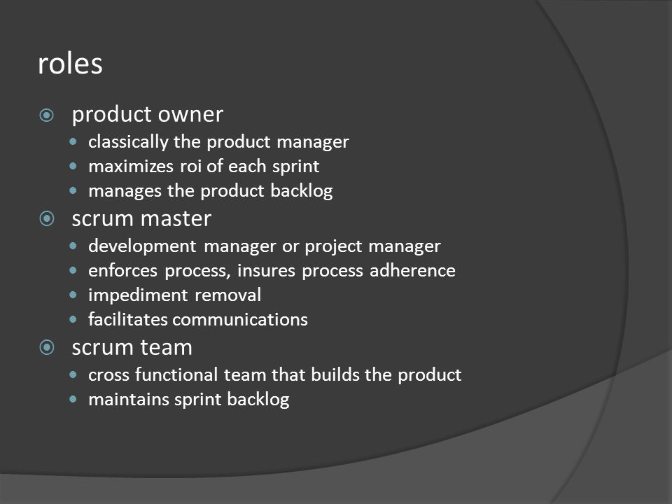 roles product owner classically the product manager maximizes roi of each sprint manages the product backlog scrum master development manager or proje