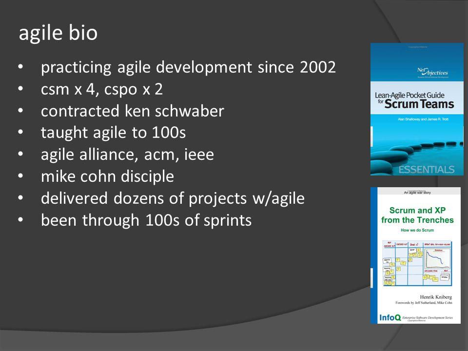 practicing agile development since 2002 csm x 4, cspo x 2 contracted ken schwaber taught agile to 100s agile alliance, acm, ieee mike cohn disciple de