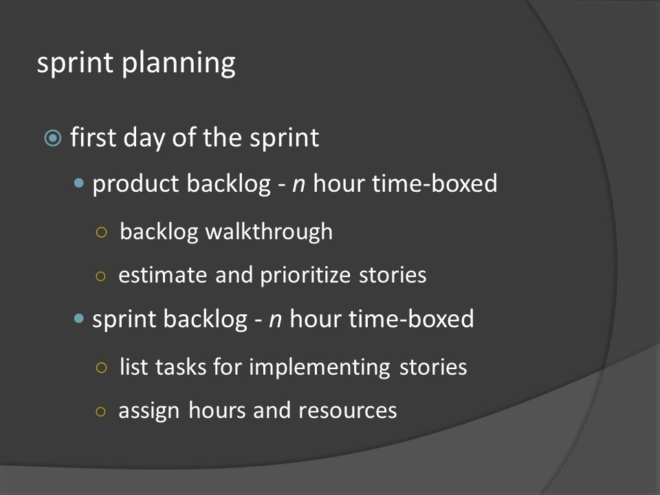 sprint planning first day of the sprint product backlog - n hour time-boxed backlog walkthrough estimate and prioritize stories sprint backlog - n hou