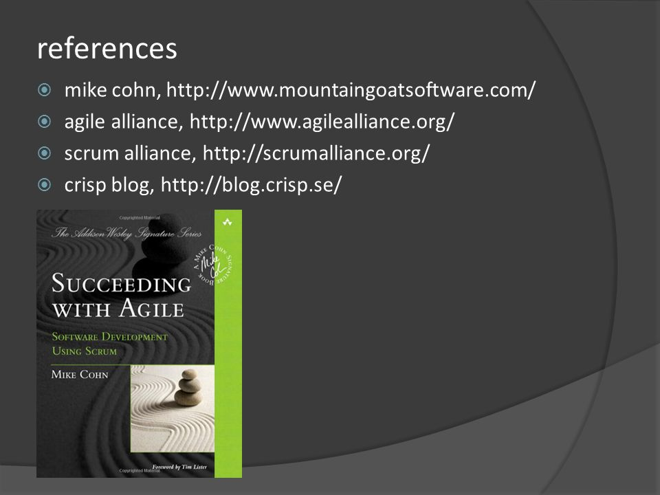 references mike cohn, http://www.mountaingoatsoftware.com/ agile alliance, http://www.agilealliance.org/ scrum alliance, http://scrumalliance.org/ crisp blog, http://blog.crisp.se/