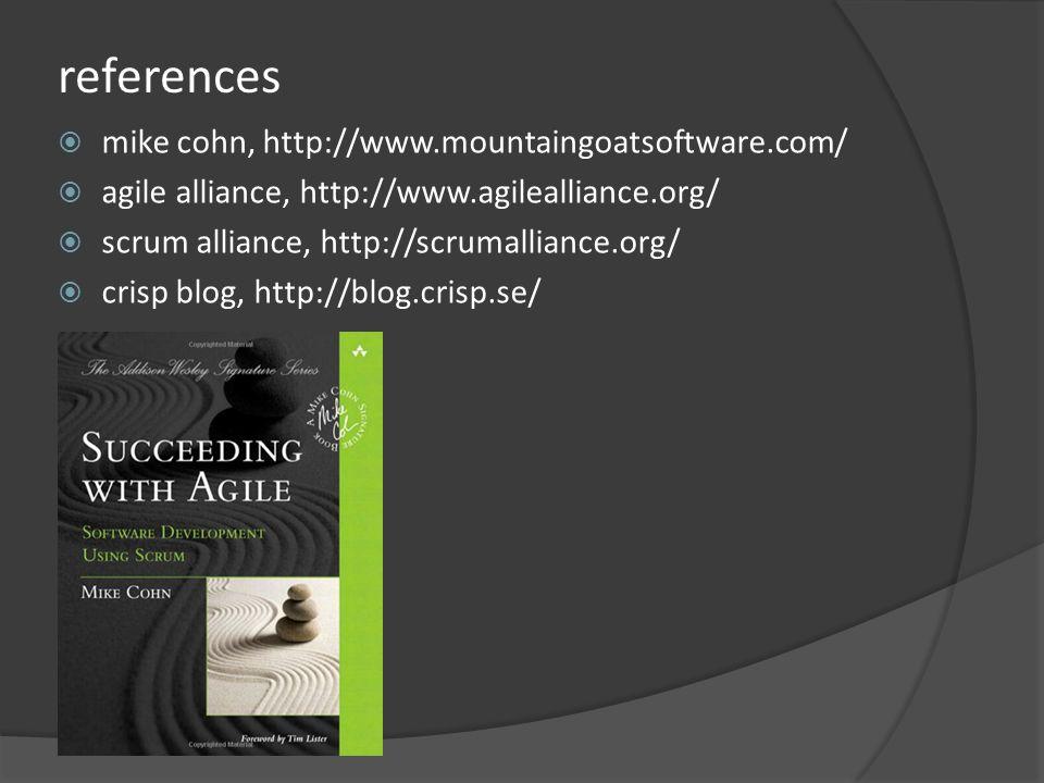 references mike cohn, http://www.mountaingoatsoftware.com/ agile alliance, http://www.agilealliance.org/ scrum alliance, http://scrumalliance.org/ cri