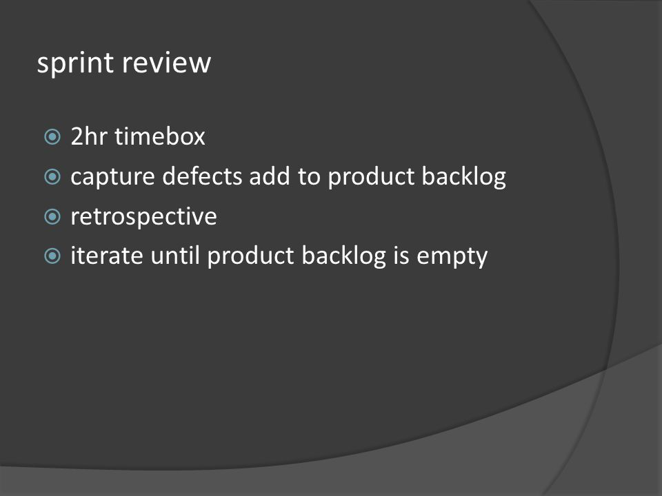 sprint review 2hr timebox capture defects add to product backlog retrospective iterate until product backlog is empty