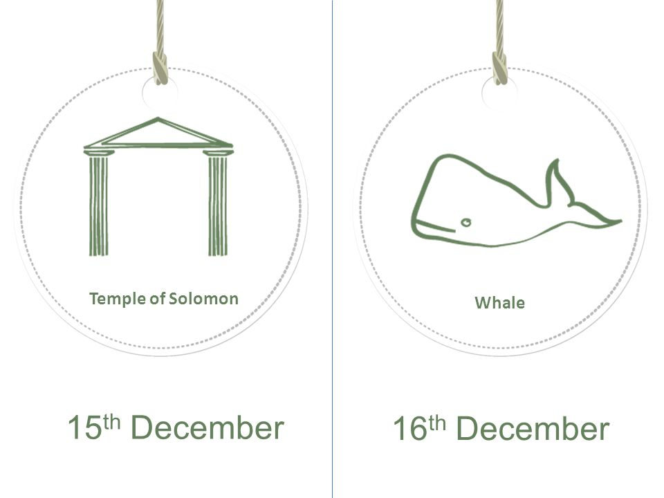 15 th December 16 th December Temple of Solomon Whale