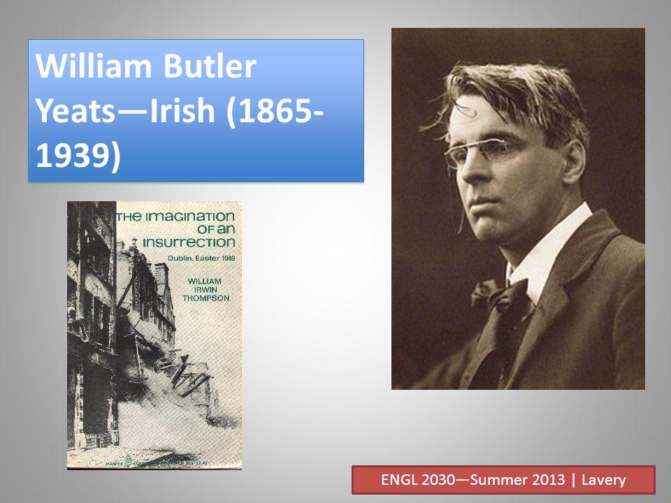William Butler YeatsIrish (1865- 1939) ENGL 2030Summer 2013 | Lavery